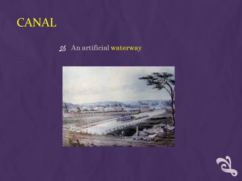 CANAL  An artificial waterway