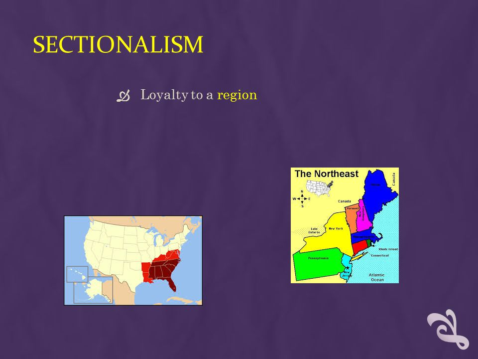 SECTIONALISM  Loyalty to a region
