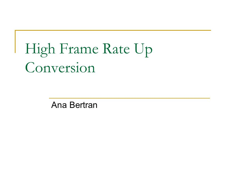 High Frame Rate Up Conversion Ana Bertran