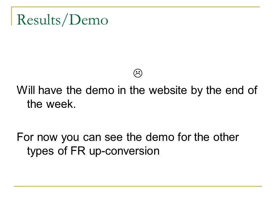 Results/Demo  Will have the demo in the website by the end of the week. For now you can see the demo for the other types of FR up-conversion