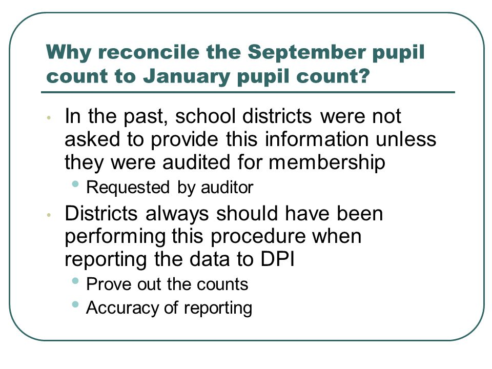 NEW WITH JANUARY, 2008 PUPIL COUNT Beginning with the January, 2008 pupil count report, all districts are required to have on file a reconciliation of changes between the September and January pupils counts which includes additions and subtractions between these dates.