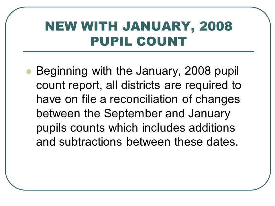 NEW WITH JANUARY, 2008 PUPIL COUNT The reconciliation may be done using the DPI worksheet The worksheet is currently available at: http://www.dpi.state.wi.us/sfs/membrpt2.html - Click on Reconciliation of September Count to January Count http://www.dpi.state.wi.us/sfs/membrpt2.html http://www.dpi.state.wi.us/sfs/break.html - Click on Reconciliation of September Count to January Count http://www.dpi.state.wi.us/sfs/break.html The worksheet will also be available in January at: https://www2.dpi.state.wi.us/safr/ - Go into your district's January pupil count where there is a link to the worksheet.