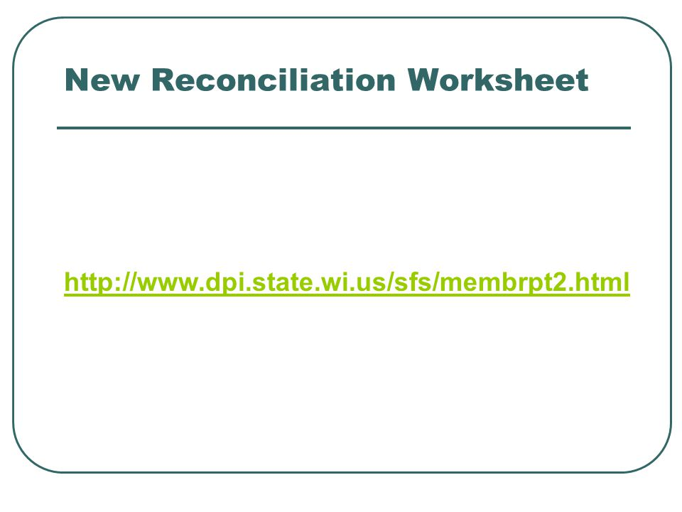 New Reconciliation Worksheet http://www.dpi.state.wi.us/sfs/membrpt2.html