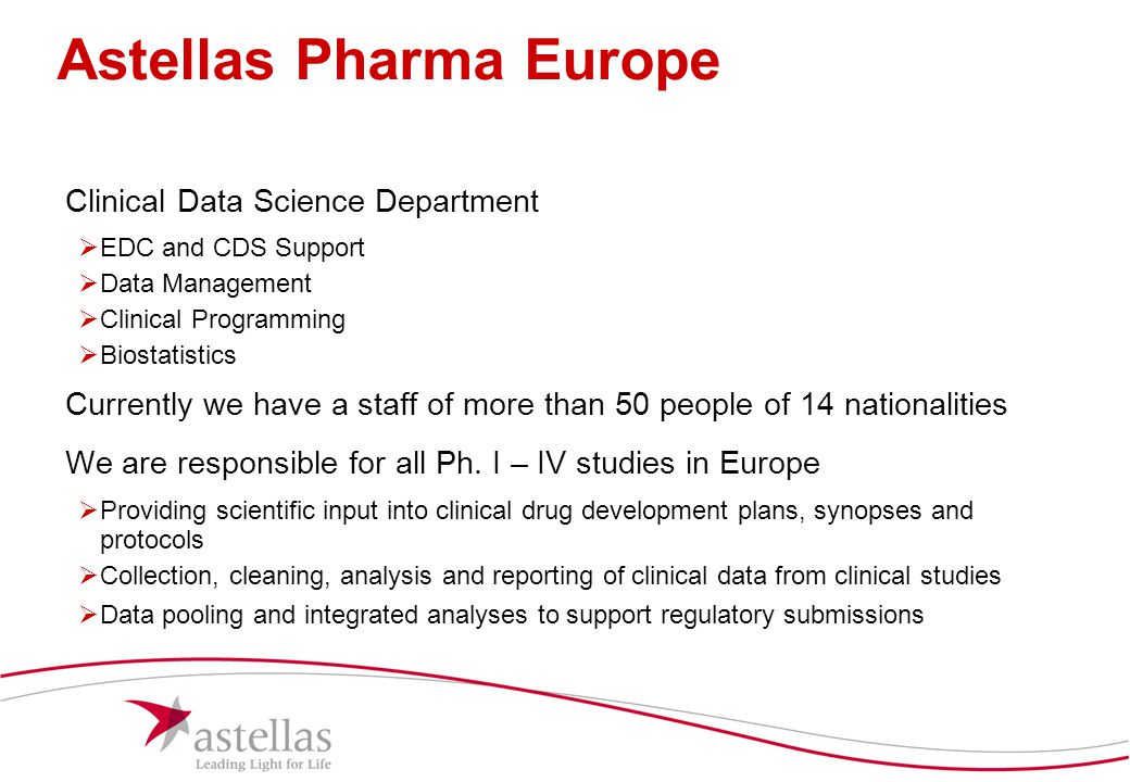 5 Astellas Pharma Europe Clinical Data Science Department  EDC and CDS Support  Data Management  Clinical Programming  Biostatistics Currently we