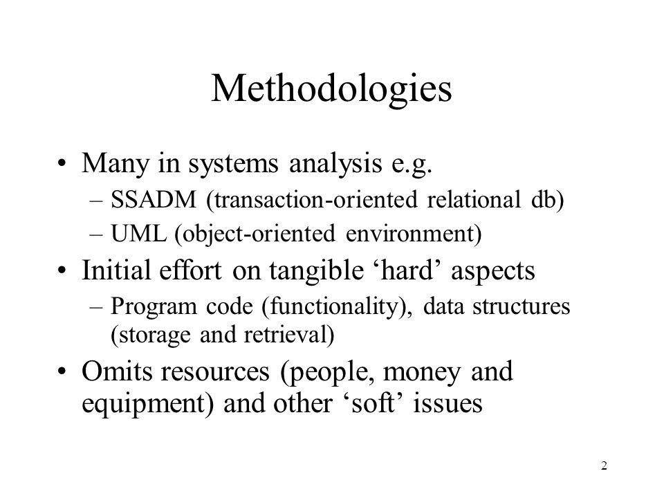 2 Methodologies Many in systems analysis e.g.