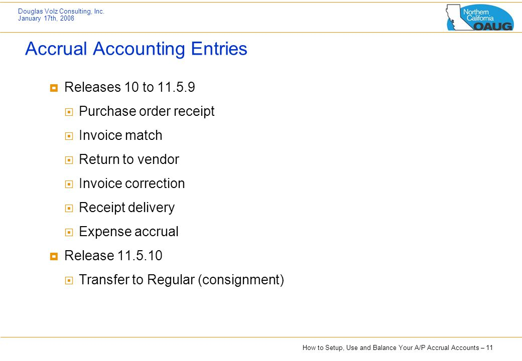 How to Setup, Use and Balance Your A/P Accrual Accounts – 11 Douglas Volz Consulting, Inc. January 17th, 2008 Accrual Accounting Entries  Releases 10