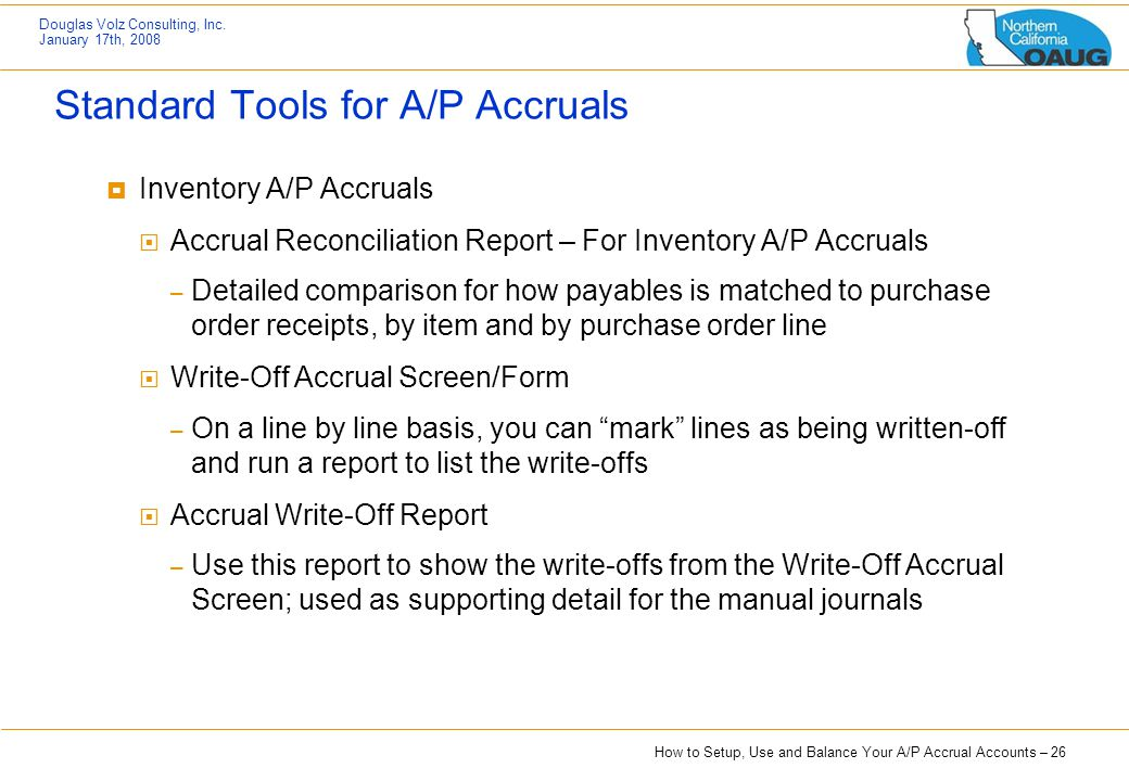 How to Setup, Use and Balance Your A/P Accrual Accounts – 26 Douglas Volz Consulting, Inc. January 17th, 2008 Standard Tools for A/P Accruals  Invent