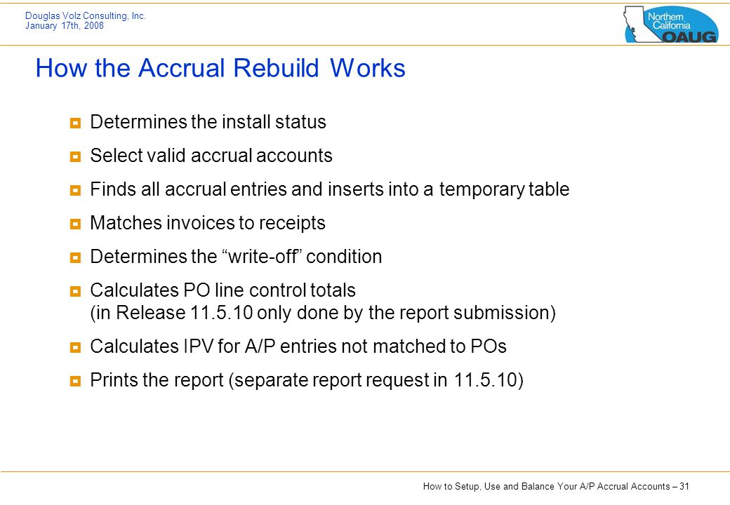 How to Setup, Use and Balance Your A/P Accrual Accounts – 31 Douglas Volz Consulting, Inc. January 17th, 2008 How the Accrual Rebuild Works  Determin