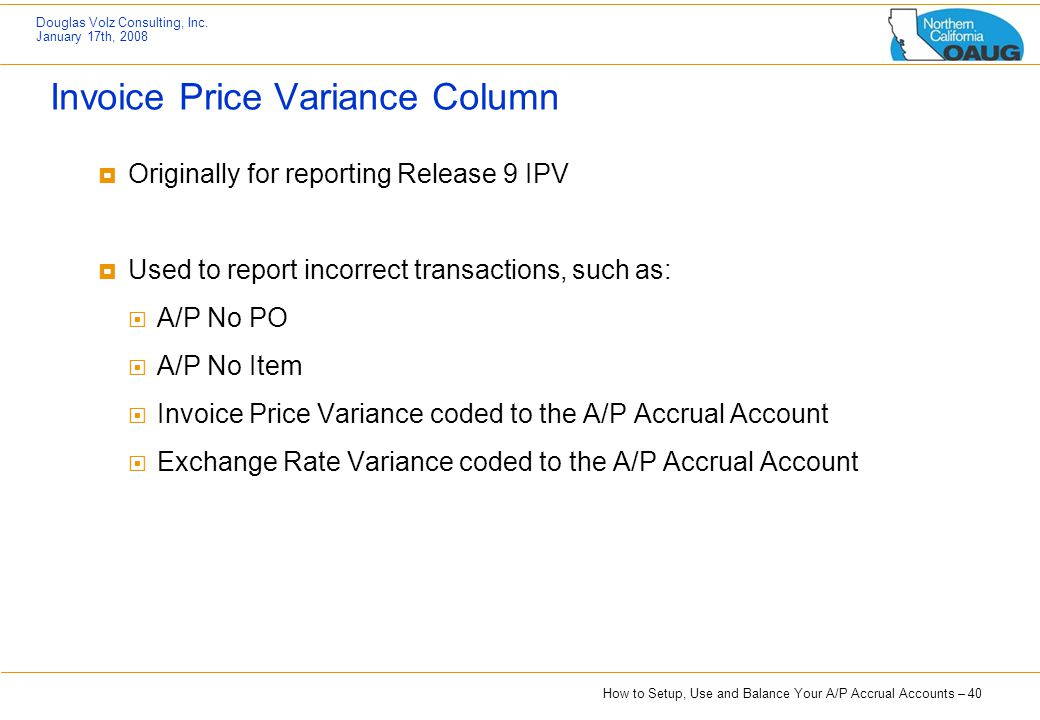 How to Setup, Use and Balance Your A/P Accrual Accounts – 40 Douglas Volz Consulting, Inc. January 17th, 2008 Invoice Price Variance Column  Original