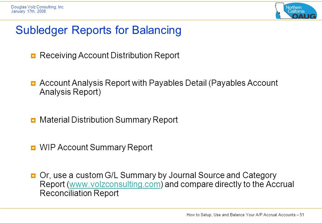 How to Setup, Use and Balance Your A/P Accrual Accounts – 51 Douglas Volz Consulting, Inc. January 17th, 2008 Subledger Reports for Balancing  Receiv