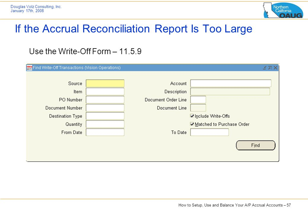 How to Setup, Use and Balance Your A/P Accrual Accounts – 57 Douglas Volz Consulting, Inc. January 17th, 2008 If the Accrual Reconciliation Report Is