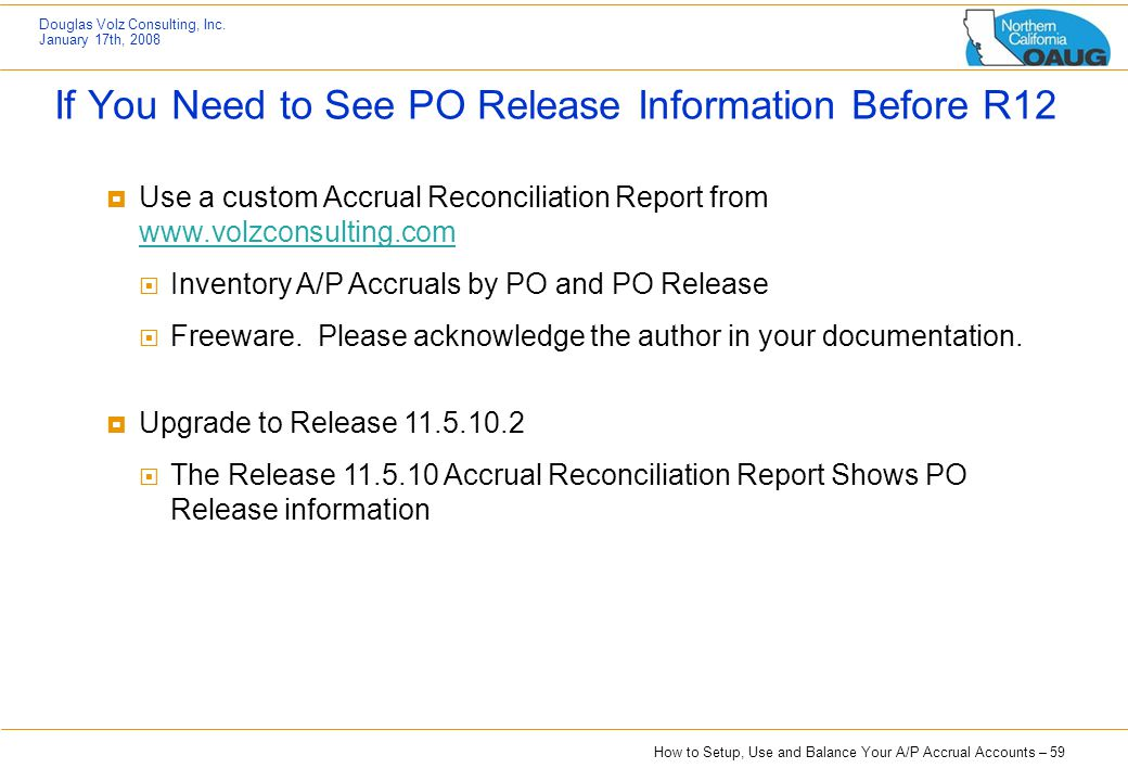 How to Setup, Use and Balance Your A/P Accrual Accounts – 59 Douglas Volz Consulting, Inc. January 17th, 2008 If You Need to See PO Release Informatio