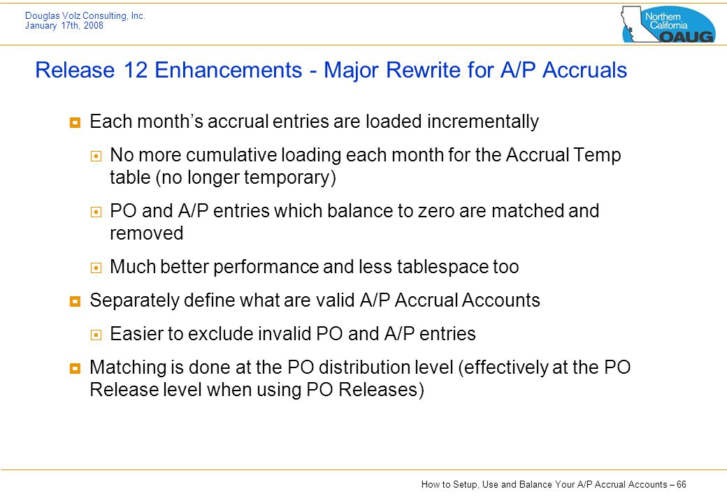 How to Setup, Use and Balance Your A/P Accrual Accounts – 66 Douglas Volz Consulting, Inc. January 17th, 2008 Release 12 Enhancements - Major Rewrite