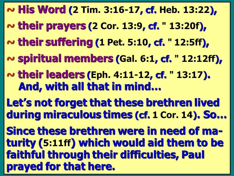 ~ His Word (, cf.), ~ His Word (2 Tim. 3:16-17, cf. Heb. 13:22), ~ their prayers (, cf. ), ~ their prayers (2 Cor. 13:9, cf.