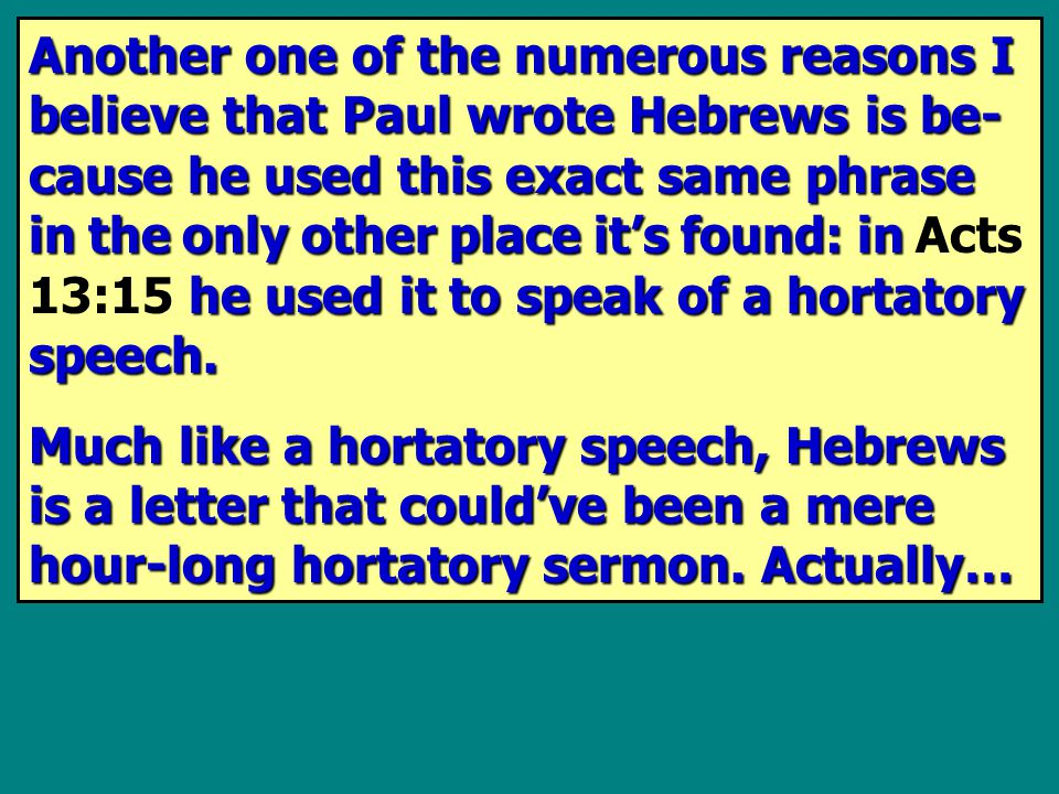 Another one of the numerous reasons I believe that Paul wrote Hebrews is be- cause he used this exact same phrase in the only other place it's found: