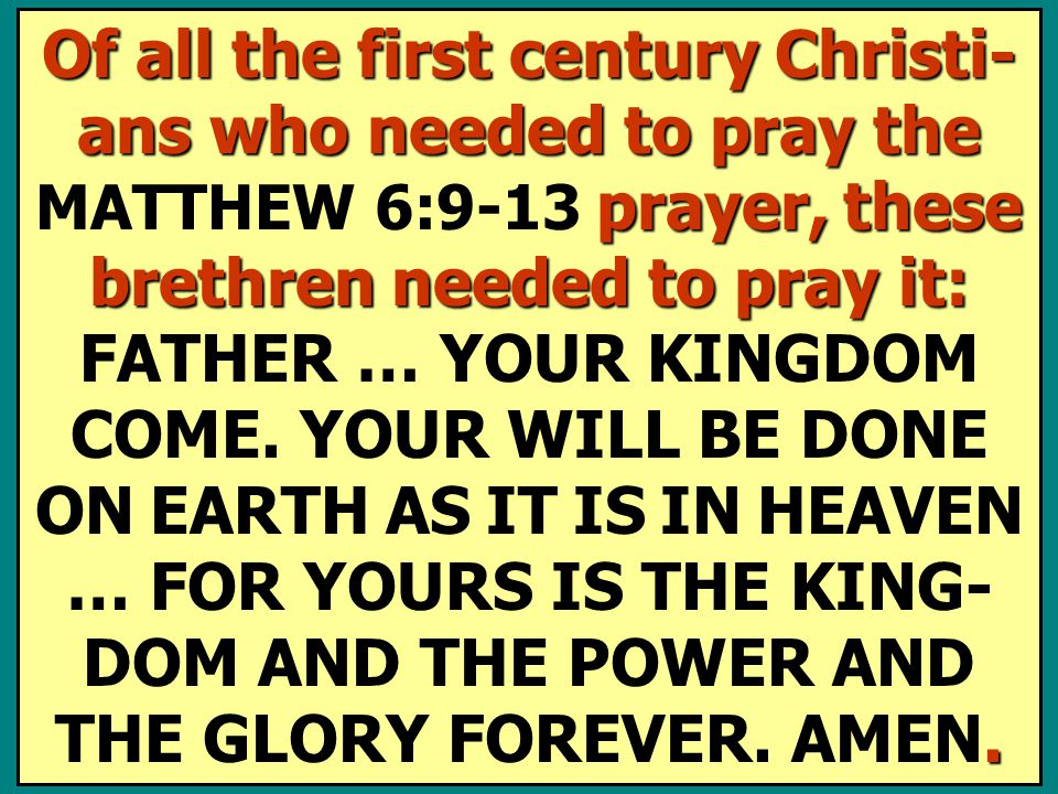 Of all the first century Christi- ans who needed to pray the prayer, these brethren needed to pray it:. Of all the first century Christi- ans who need