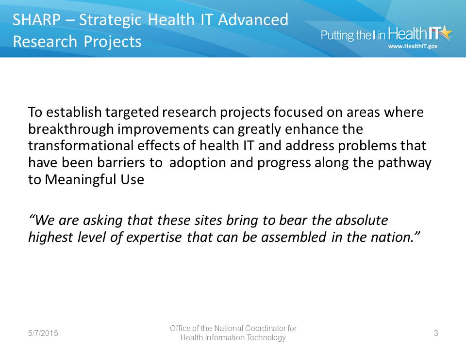 Approach Each site will implement a collaborative, interdisciplinary program of research addressing a specific focus area – Addressing short-term as well as long-term challenges – Including a cooperative program engaging multiple stakeholders to transition the results of research into practice 5/7/20154 Office of the National Coordinator for Health Information Technology