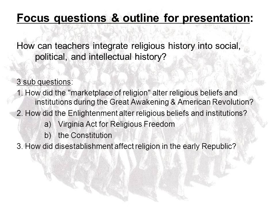 Focus questions & outline for presentation: How can teachers integrate religious history into social, political, and intellectual history.