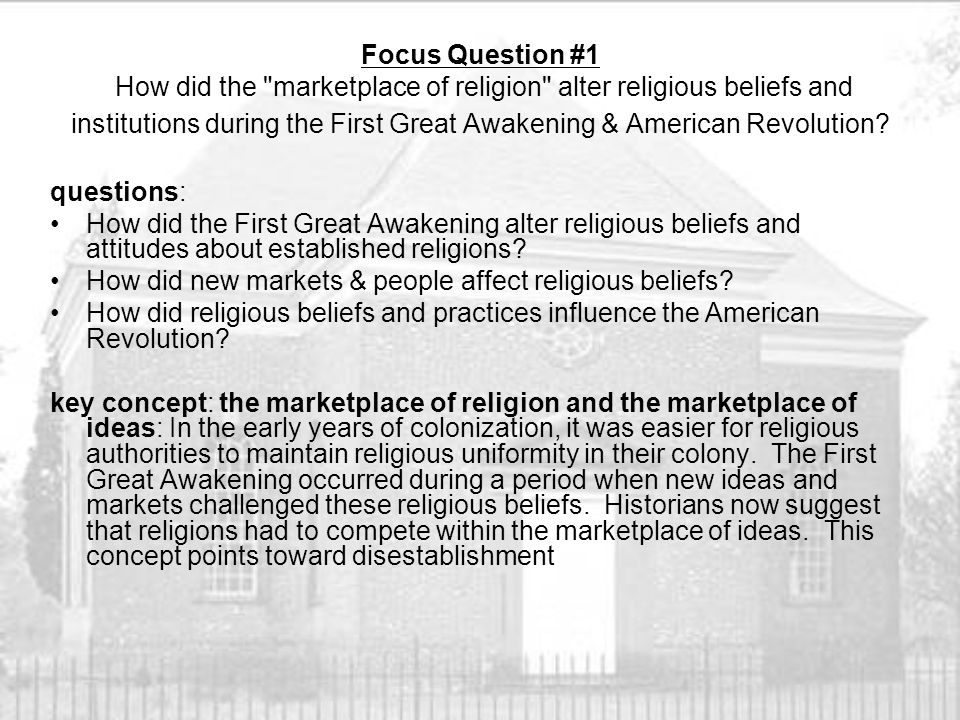 Focus Question #1 How did the marketplace of religion alter religious beliefs and institutions during the First Great Awakening & American Revolution.