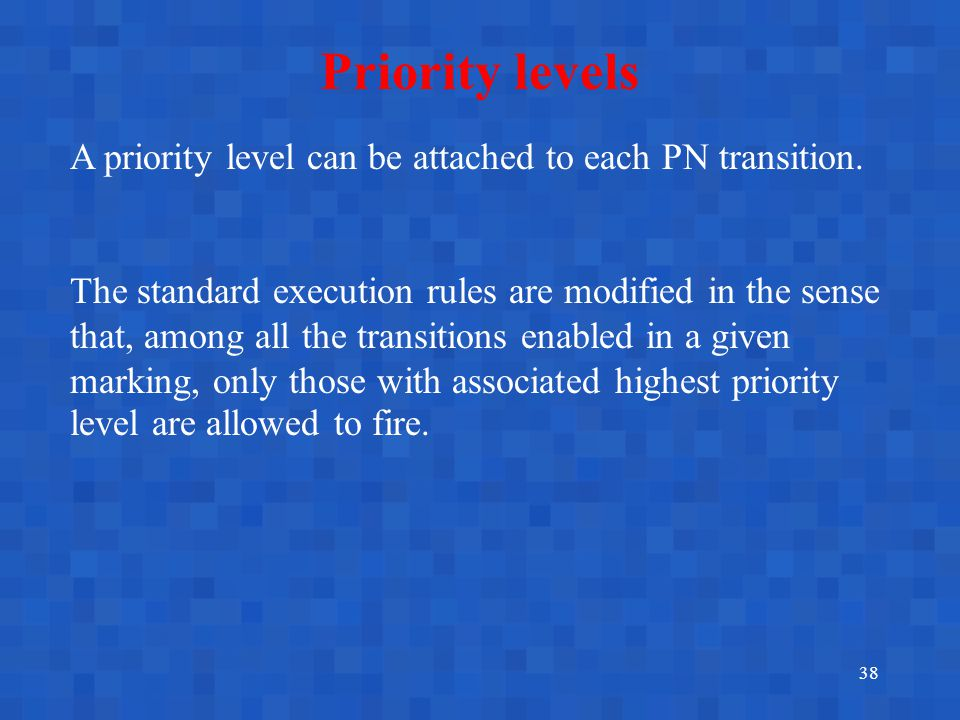 38 Priority levels A priority level can be attached to each PN transition.