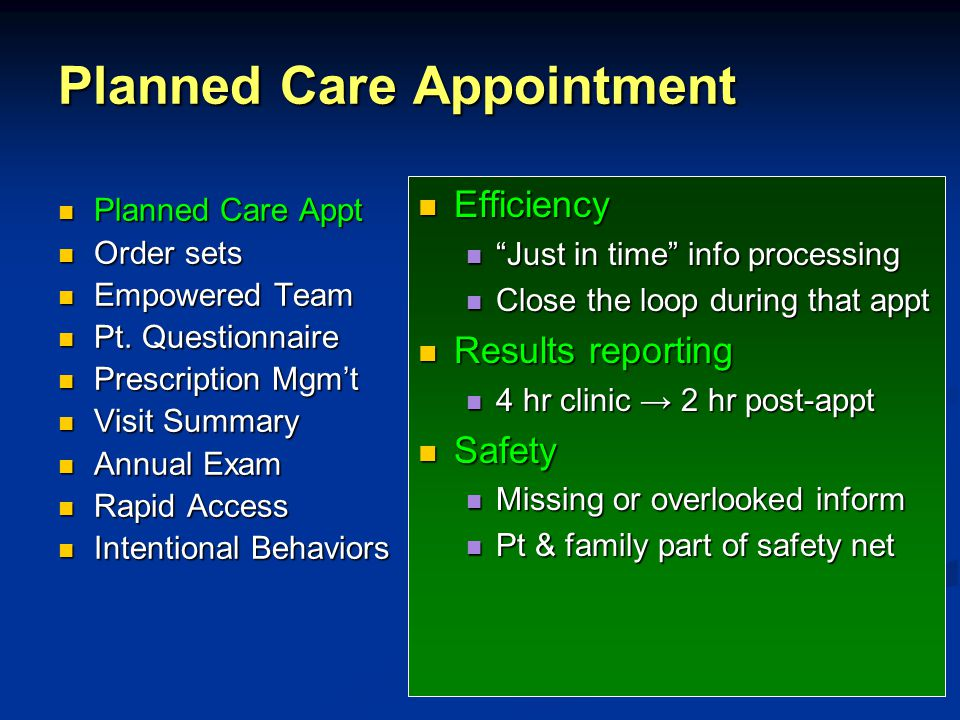 Planned Care Appointment Efficiency Just in time info processing Close the loop during that appt Results reporting 4 hr clinic → 2 hr post-appt Safety Missing or overlooked inform Pt & family part of safety net Planned Care Appt Planned Care Appt Order sets Order sets Empowered Team Empowered Team Pt.