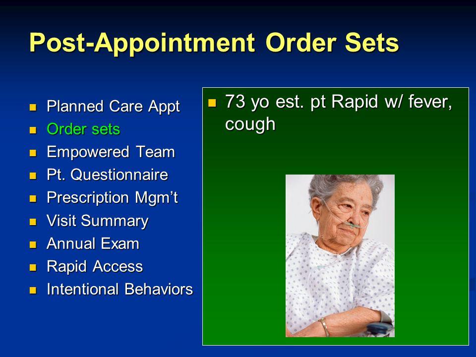 Post-Appointment Order Sets 73 yo est. pt Rapid w/ fever, cough Planned Care Appt Planned Care Appt Order sets Order sets Empowered Team Empowered Tea
