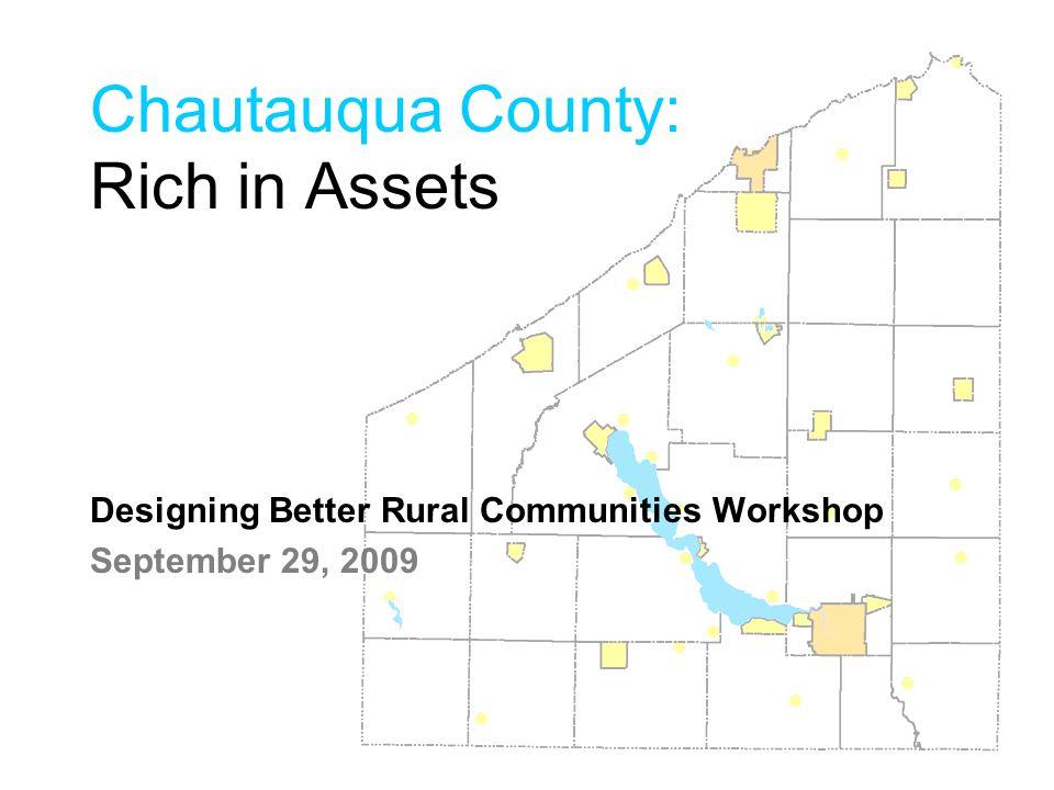 Chautauqua County: Rich in Assets Designing Better Rural Communities Workshop September 29, 2009