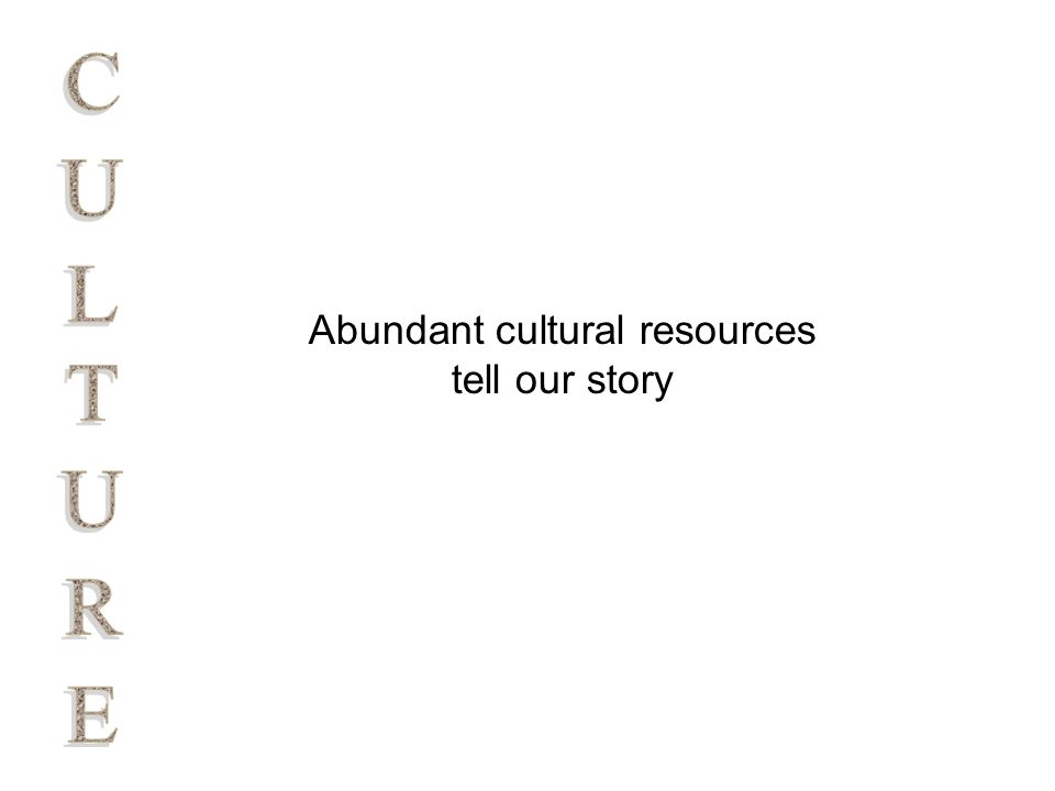 Abundant cultural resources tell our story