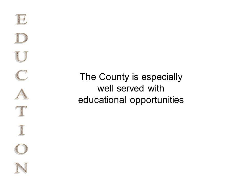 The County is especially well served with educational opportunities