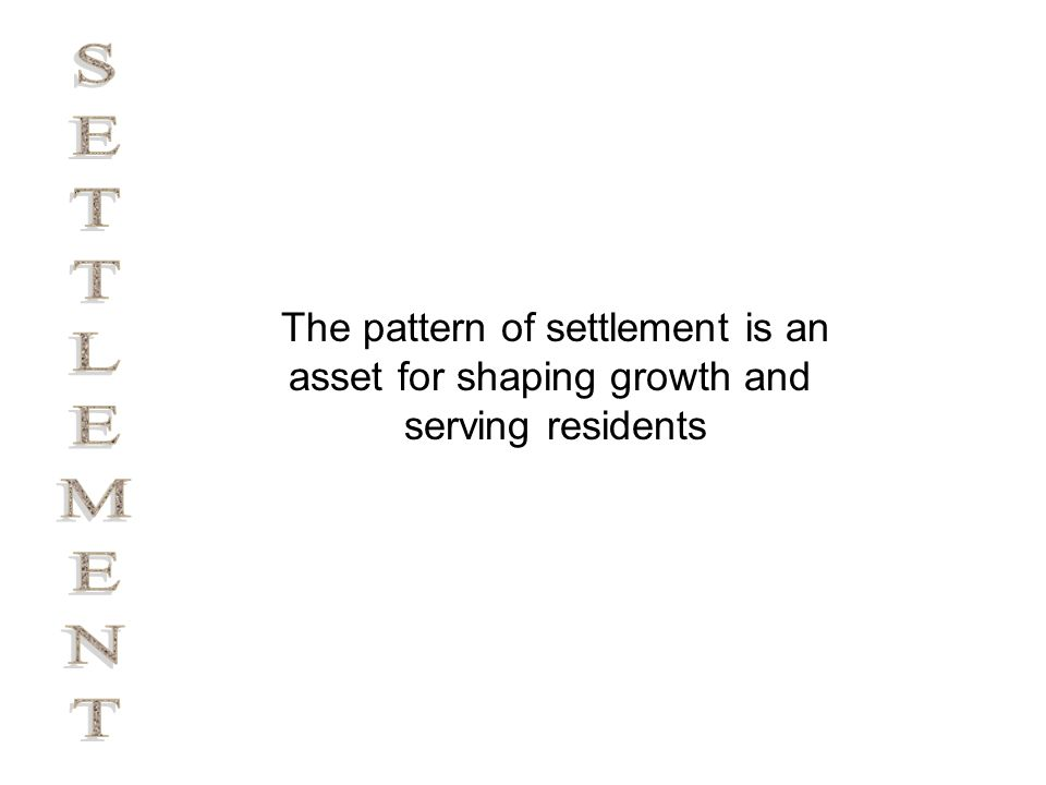 The pattern of settlement is an asset for shaping growth and serving residents