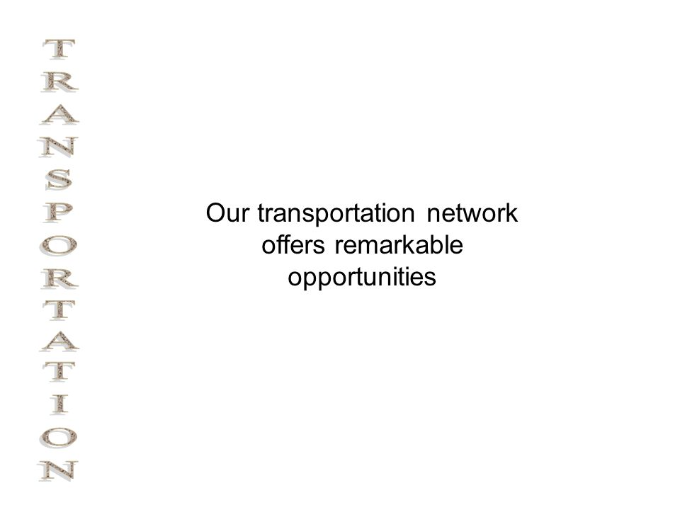 Our transportation network offers remarkable opportunities