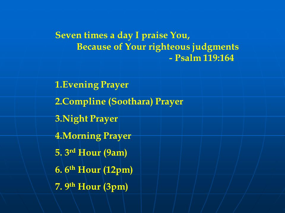 Seven times a day I praise You, Because of Your righteous judgments - Psalm 119:164 1.Evening Prayer 2.Compline (Soothara) Prayer 3.Night Prayer 4.Morning Prayer 5.