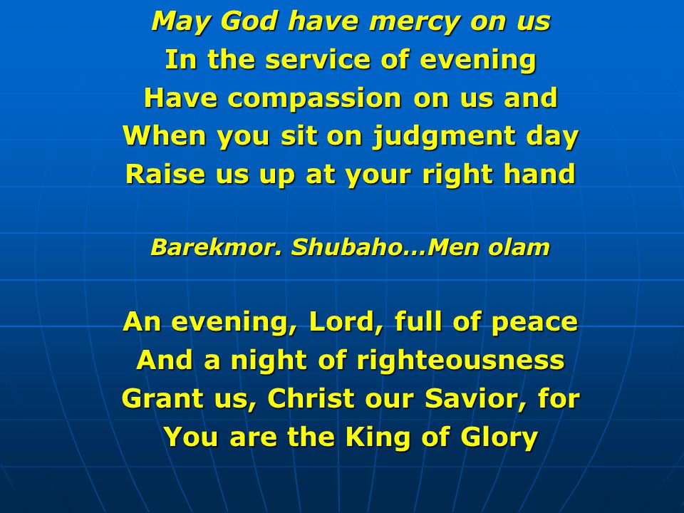 May God have mercy on us In the service of evening Have compassion on us and When you sit on judgment day Raise us up at your right hand Barekmor.