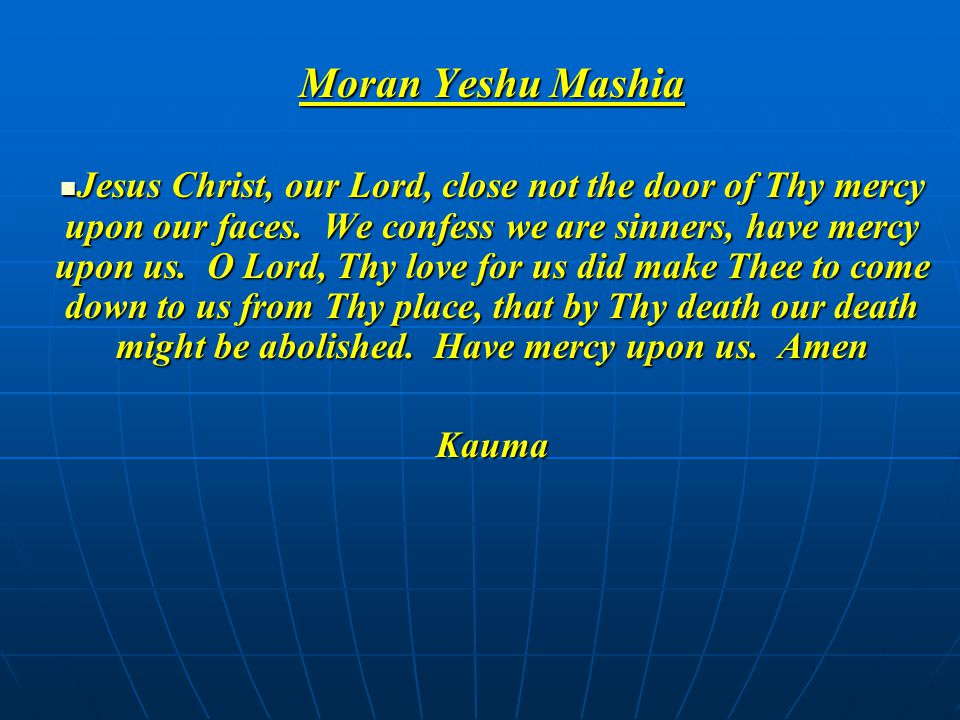 Moran Yeshu Mashia Jesus Christ, our Lord, close not the door of Thy mercy upon our faces. We confess we are sinners, have mercy upon us. O Lord, Thy