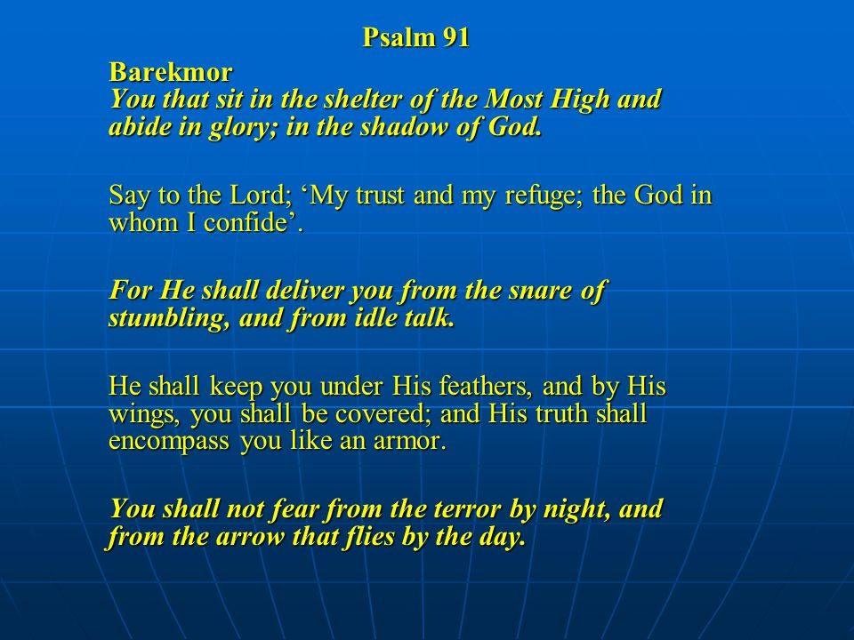Psalm 91 Barekmor You that sit in the shelter of the Most High and abide in glory; in the shadow of God.
