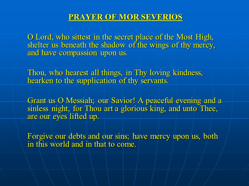 PRAYER OF MOR SEVERIOS O Lord, who sittest in the secret place of the Most High, shelter us beneath the shadow of the wings of thy mercy, and have com