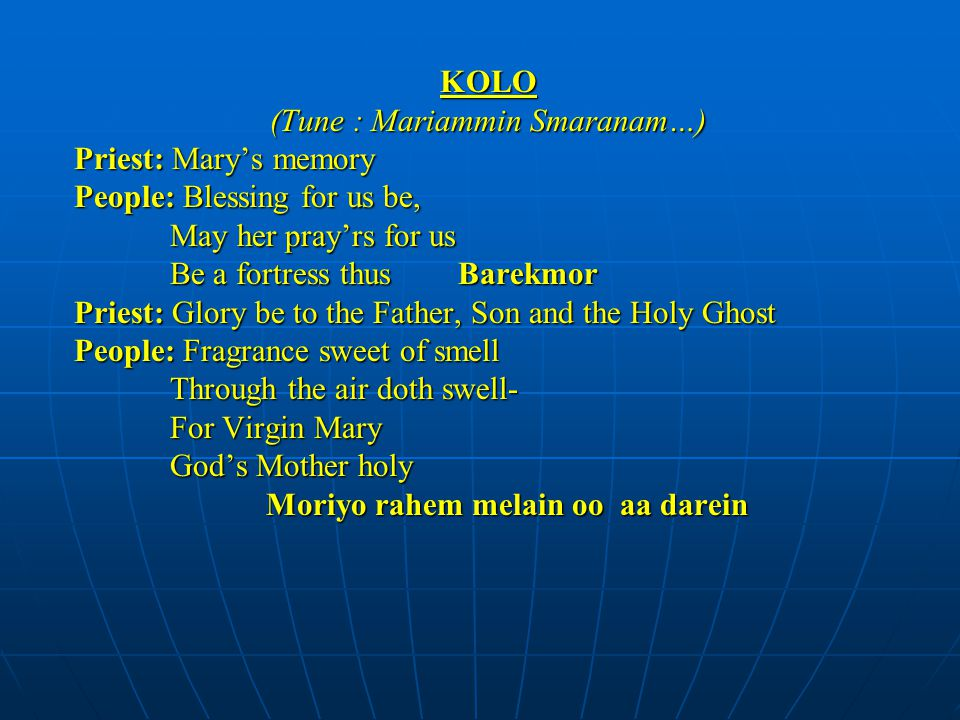 KOLO (Tune : Mariammin Smaranam…) Priest: Mary's memory People: Blessing for us be, May her pray'rs for us Be a fortress thusBarekmor Priest: Glory be