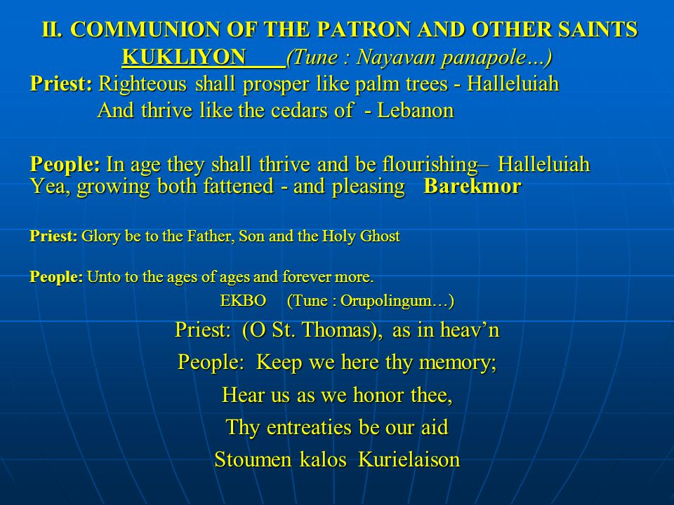 II. COMMUNION OF THE PATRON AND OTHER SAINTS II. COMMUNION OF THE PATRON AND OTHER SAINTS KUKLIYON (Tune : Nayavan panapole…) Priest: Righteous shall