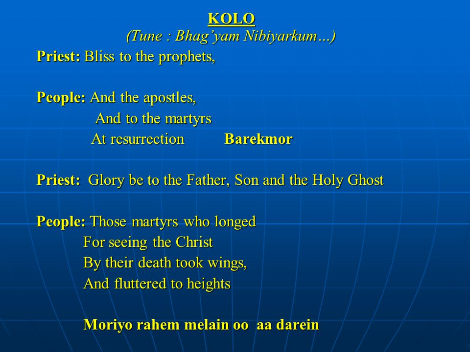 KOLO (Tune : Bhag'yam Nibiyarkum…) Priest: Bliss to the prophets, People: And the apostles, And to the martyrs And to the martyrs At resurrectionBarek