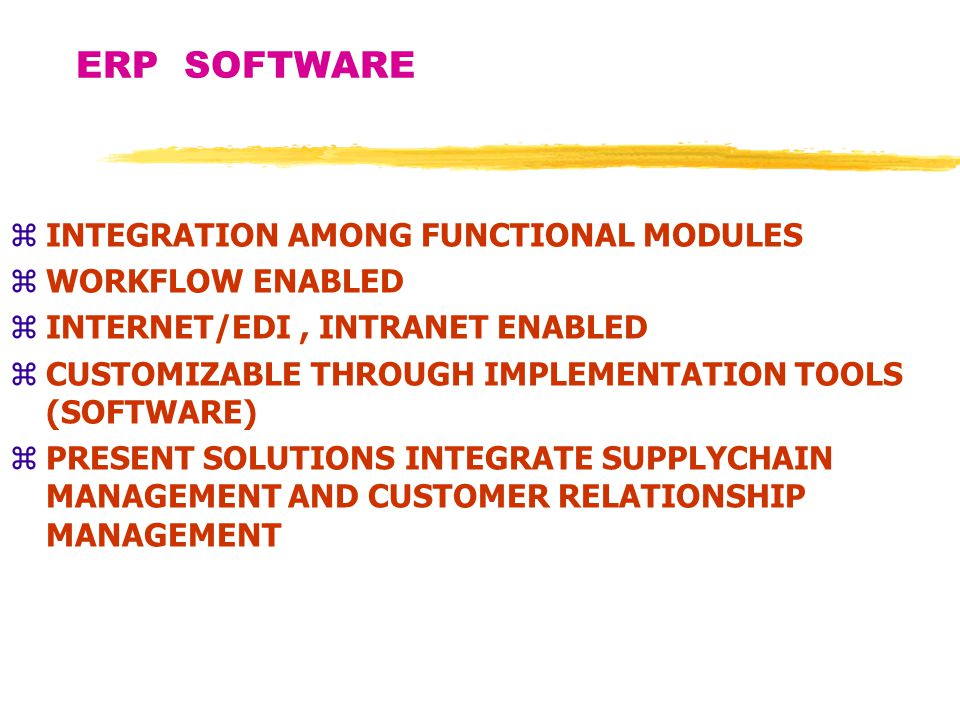 ERP SOFTWARE zBASED ON AN ENTERPRISE BUSINESS MODEL zAPPLICATION SOFTWARE MODULES FOR FUNCTIONS SUCH AS :.MANUFACTURING.TRANSPORTATION, SALES AND DISTRIBUTION.MAINTENANCE MANAGEMENT.FINANCE.HUMAN RESOURCES.PROJECT MANAGEMENT