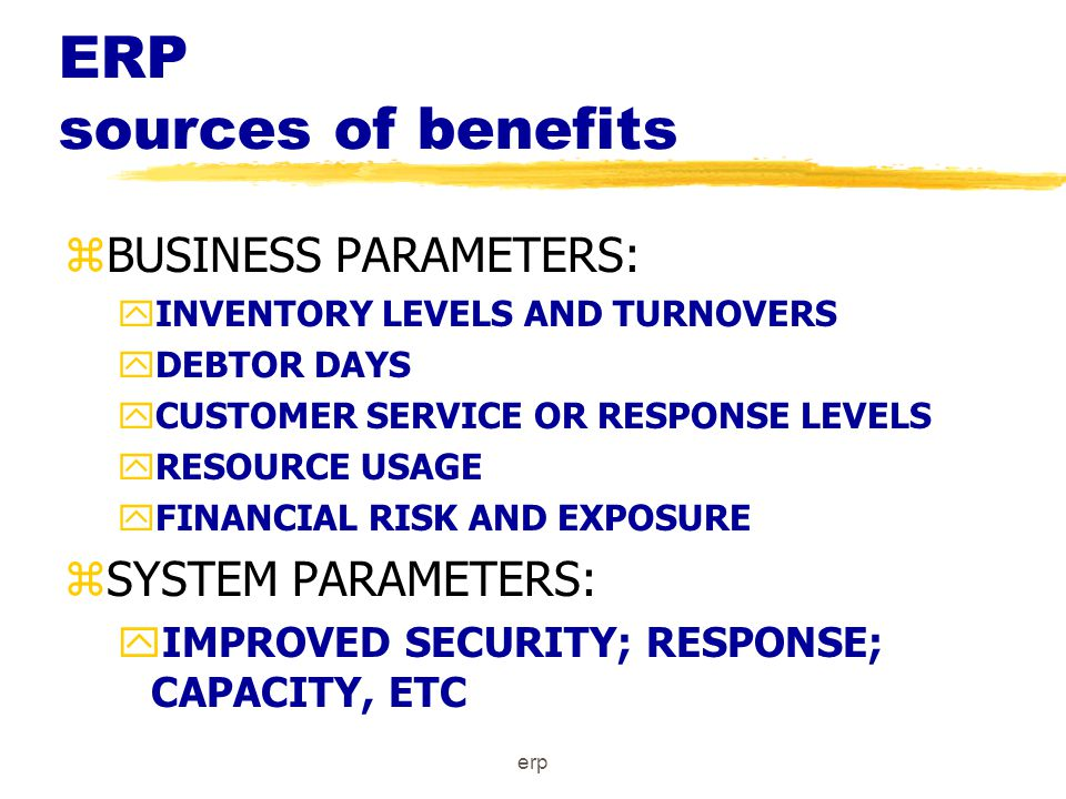 erp ERP SOFTWARE ADVANTAGES OF IMPLEMENTATION zMAKES INTEGRATED INFORMATION RAPIDLY AVAILABLE FOR DECISIONS : NINTEGRATED SOFTWARE MODULES NSINGLE POINT DATA ENTRY NCUSTOMISED REPORTING NMIS SUPPORT THRU CONTROLLING/ BUDGETING MODULES NDECISION SUPPORT THRU BUILT-IN ALGORITHMS AND DATA WAREHOUSING CAPABILITY