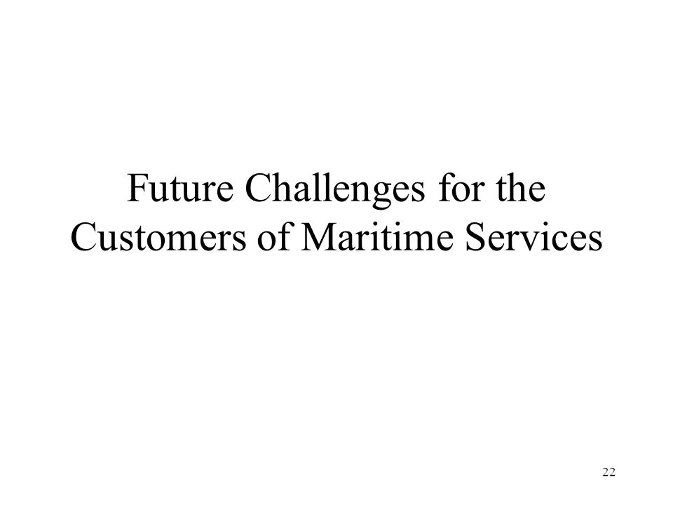 22 Future Challenges for the Customers of Maritime Services