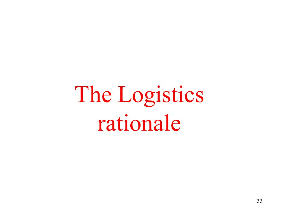 33 The Logistics rationale