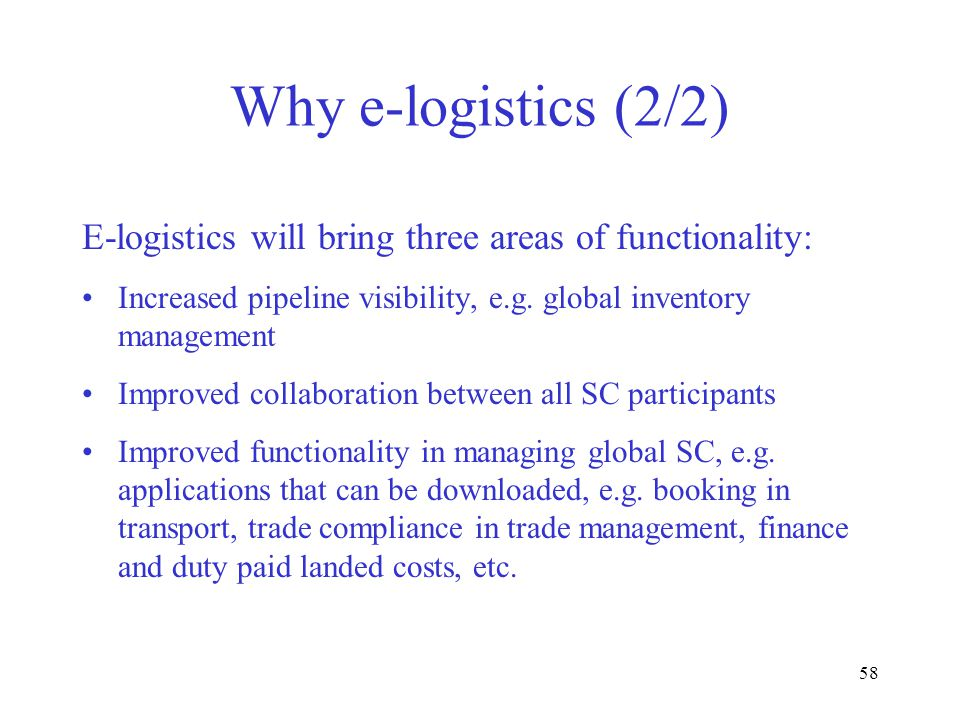 58 Why e-logistics (2/2) E-logistics will bring three areas of functionality: Increased pipeline visibility, e.g.