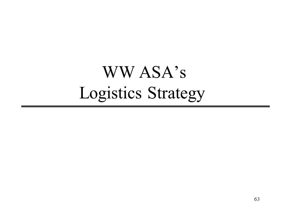 63 WW ASA's Logistics Strategy