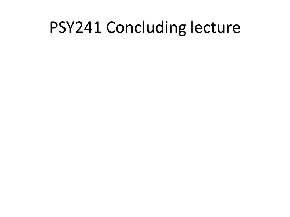 PSY241 Concluding lecture