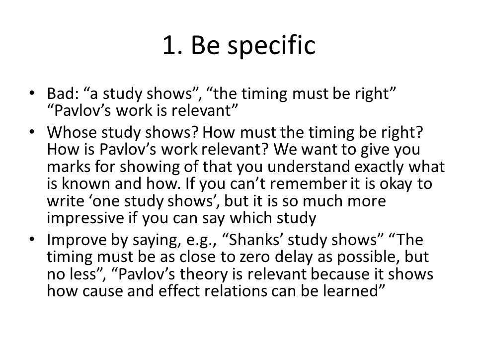 """1. Be specific Bad: """"a study shows"""", """"the timing must be right"""" """"Pavlov's work is relevant"""" Whose study shows? How must the timing be right? How is Pa"""