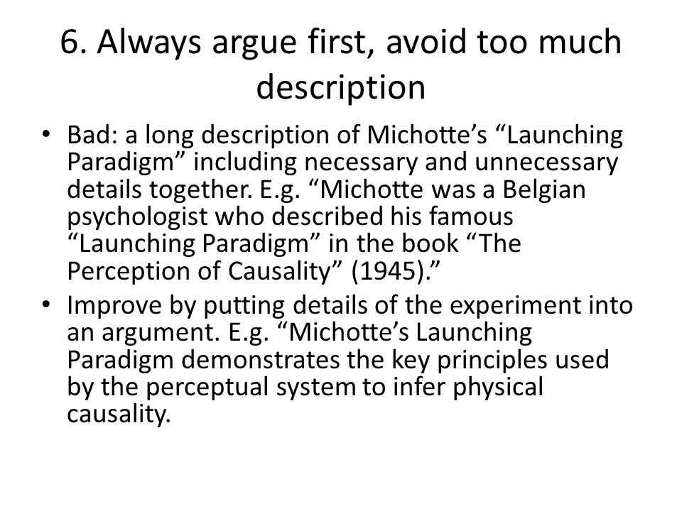 """6. Always argue first, avoid too much description Bad: a long description of Michotte's """"Launching Paradigm"""" including necessary and unnecessary detai"""