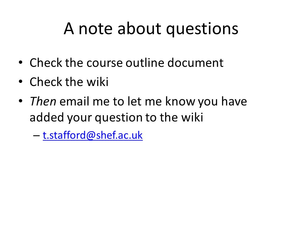 A note about questions Check the course outline document Check the wiki Then email me to let me know you have added your question to the wiki – t.staf