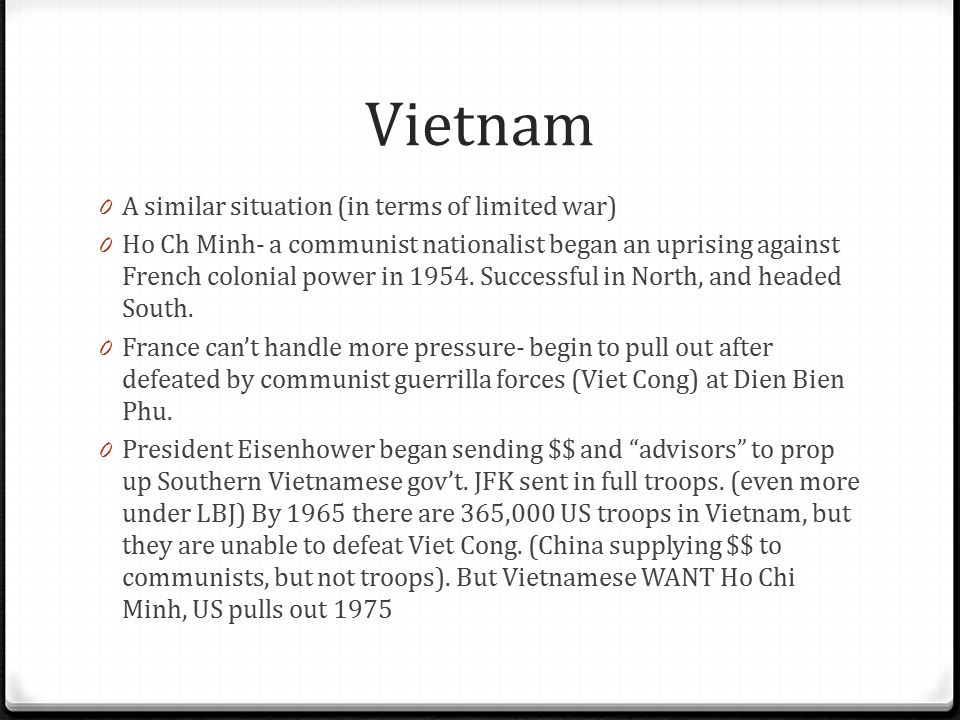 Vietnam 0 A similar situation (in terms of limited war) 0 Ho Ch Minh- a communist nationalist began an uprising against French colonial power in 1954.